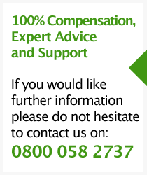 100% Compensation, Expert Advice and Support - If you would like further information please do not hesitate to contact us on: 0800 058 2737